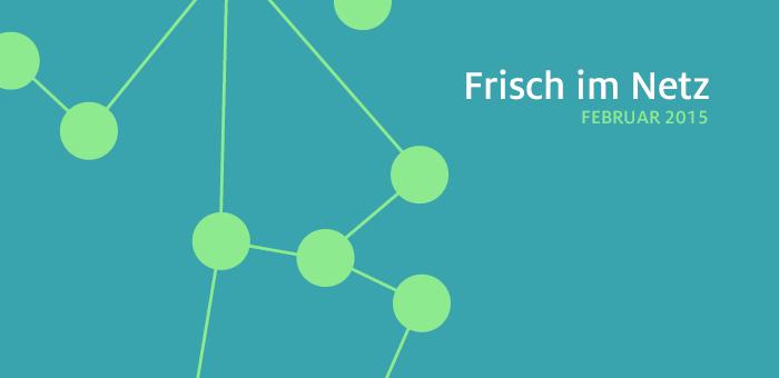 Frisch im Netz – Februar 2015