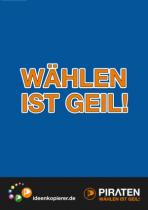 """Piratenpartei - Wahlplakat """"Wählen ist geil"""""""