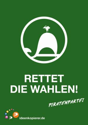 """Piratenpartei - Wahlplakat """"Rettet die Wahlen!"""""""