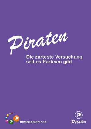 """Piratenpartei - Wahlplakat """"Die zahrteste Versuchung seit es Parteien gibt"""""""