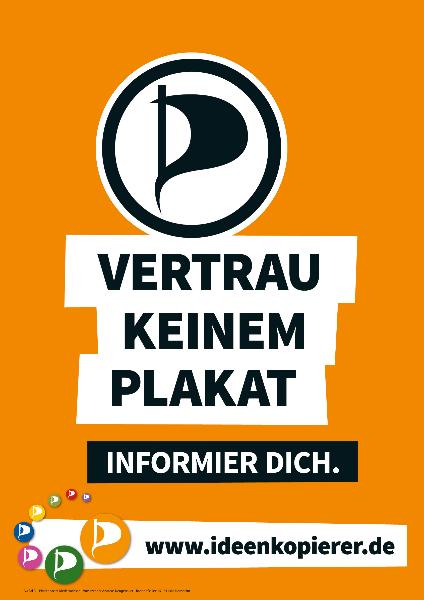 """Piratenpartei - Wahlplakat """"Vertrau keinem Plakat"""""""