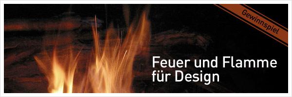 feuer und flamme f r design gewinnspiel design tagebuch. Black Bedroom Furniture Sets. Home Design Ideas